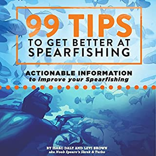 99 Tips to Get Better at Spearfishing audiobook cover art