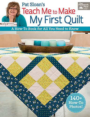 Compare Textbook Prices for Pat Sloan's Teach Me to Make My First Quilt: A How-to Book for All You Need to Know  ISBN 0744527113927 by Sloan, Pat