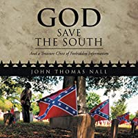 God Save the South: And a Treasure Chest of Forbidden Information