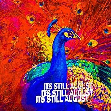 Its Still August
