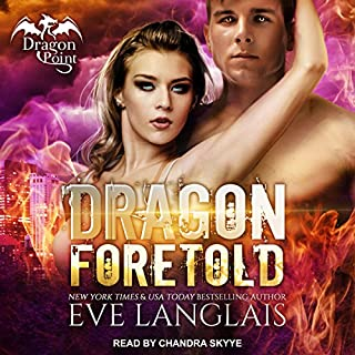 Dragon Foretold     Dragon Point, Book 4              Written by:                                                                                                                                 Eve Langlais                               Narrated by:                                                                                                                                 Chandra Skyye                      Length: 6 hrs and 38 mins     Not rated yet     Overall 0.0