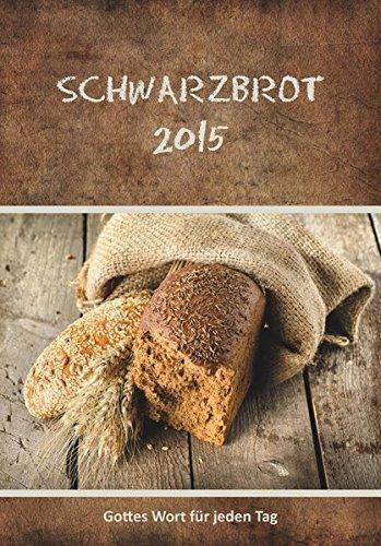Schwarzbrot 2015: Gottes Wort für jeden Tag