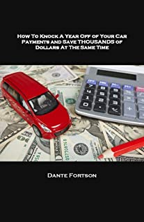 How To Knock A Year Off of Your Car Payments and Save Thousands of Dollars At The Same Time
