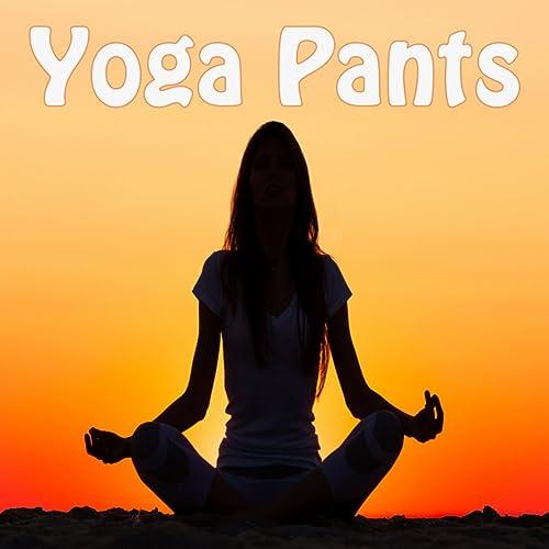 Yoga Pants (Spiritual Music for Yoga, Meditation, Healing ...