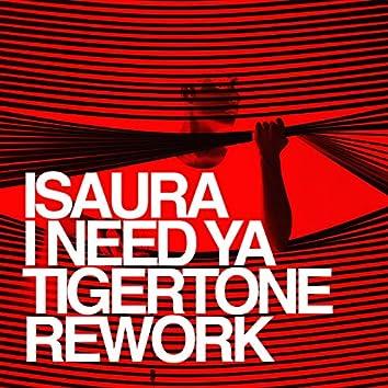 I Need Ya (Tigertone Rework)