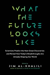What the Future Looks Like: Scientists Predict the Next Great Discoveries and Reveal How Today's Breakthroughs Are Already Shaping Our World Kindle Edition