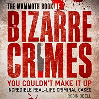 The Mammoth Book of Bizarre Crimes     Incredible Real-Life Murders              Written by:                                                                                                                                 Robin Odell                               Narrated by:                                                                                                                                 David Shaw-Parker                      Length: 19 hrs and 9 mins     Not rated yet     Overall 0.0