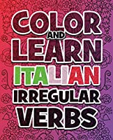 Color and Learn Italian Irregular Verbs - Supreme Collection: Learn Italian in a simple way - Color mandalas and irregular verbs - Coloring Book - Learn Italian