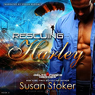 Rescuing Harley     Delta Force Heroes, Book 3              Written by:                                                                                                                                 Susan Stoker                               Narrated by:                                                                                                                                 Stella Bloom                      Length: 7 hrs and 15 mins     2 ratings     Overall 5.0