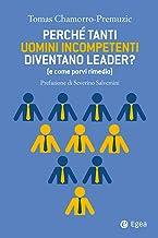 Perché tanti uomini incompetenti diventano leader? (e come porvi rimedio) (Italian Edition)