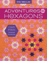 Adventures in Hexagons: 11 Quilts, 29 Blocks, Unlimited Possibilities