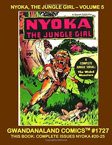 Nyoka - The Jungle Girl: Volume 5: Gwandanaland Comics #1727 --- This Book: Complete Issues #20-25 -- Thrilling Jungle Comic Action!