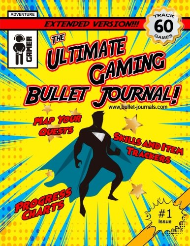 The Ultimate Gaming Bullet Journal Extended Version: Track Your Progress in 60 Games, Quests, or Campaigns: Volume 1