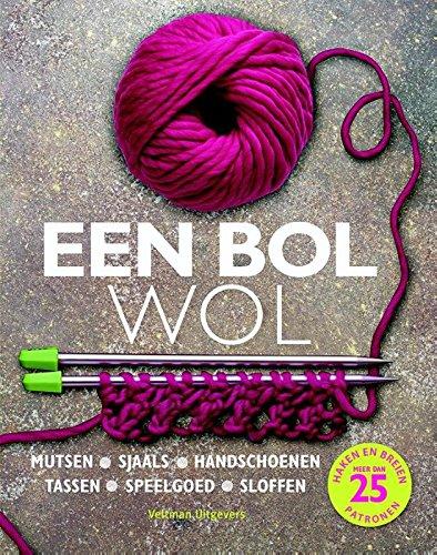 Eén bol wol: mutsen - sjaals - handschoenen - tassen - speelgoed - sloffen