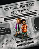 Something Happened in Our Town: A Child's Story about Racial Injustice (Magination Press) - Marianne Celano