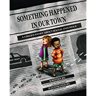 Something Happened in Our Town (A Child's Story About Racial Injustice)