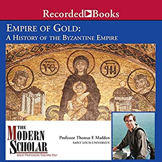 The Modern Scholar: Empire of Gold: A History of the Byzantine Empire cover art