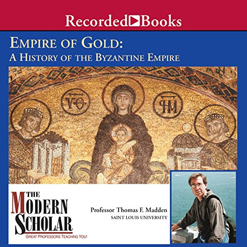 The Modern Scholar: Empire of Gold: A History of the Byzantine Empire audiobook cover art