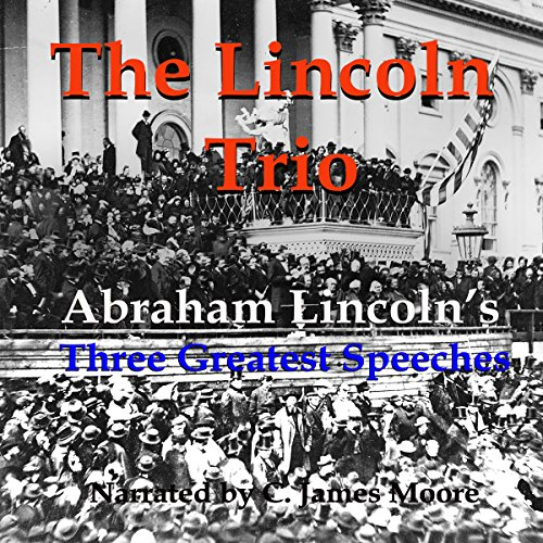 The Lincoln Trio: Abraham Lincoln's Three Greatest Speeches audiobook cover art
