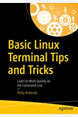 Basic Linux Terminal Tips and Tricks: Learn to Work Quickly on the Command Line Kindle Edition