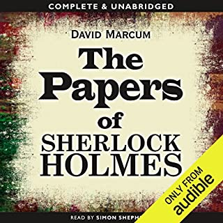 The Papers of Sherlock Holmes: Volume 1                   By:                                                                                                                                 David Marcum                               Narrated by:                                                                                                                                 Simon Shepherd                      Length: 13 hrs and 15 mins     59 ratings     Overall 4.0
