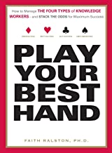 Play Your Best Hand: How to Manage the Four Types of Knowledge Workers--and Stack the Odds for Maximum Success