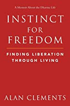 Instinct for Freedom - Finding Liberation Through Living: A World Dharma Guide to Freedom, Authenticity and Mindfully Reclaiming the Totality of Everyday Life