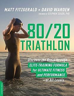 80/20 Triathlon: Discover the Breakthrough Elite-Training Formula for Ultimate Fitness..