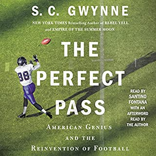 The Perfect Pass     American Genius and the Reinvention of Football              By:                                                                                                                                 S. C. Gwynne                               Narrated by:                                                                                                                                 Santino Fontana                      Length: 8 hrs and 53 mins     14 ratings     Overall 4.6