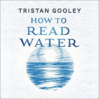 How to Read Water     Clues, Signs & Patterns from Puddles to the Sea              By:                                                                                                                                 Tristan Gooley                               Narrated by:                                                                                                                                 Tristan Gooley                      Length: 8 hrs and 22 mins     47 ratings     Overall 4.6
