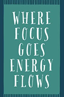 Where Focus Goes Energy Flows: Novelty Motivation And Inspiration Saying - Journal Notebook To Write In