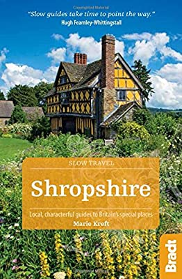 Shropshire: Local, characterful guides to Britain's Special Places (Bradt Travel Guides (Slow Travel series))