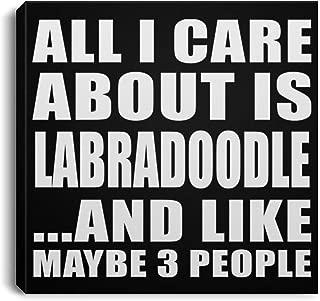 Designsify All I Care About Is Labradoodle - Canvas Square Lona Cuadrado 20x20 cm Mural Decor - Regalo para Cumpleaños, Aniversario, Día de Navidad o Día de Acción de Gracias