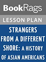 Lesson Plan Strangers from a Different Shore: A History of Asian Americans by Ronald Takaki