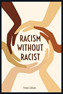 RACISM WITHOUT RACIST: Chants Of Racism, Privileges, Police Brutality, Racial Discrimination, Chokeholds, Strangleholds, K...
