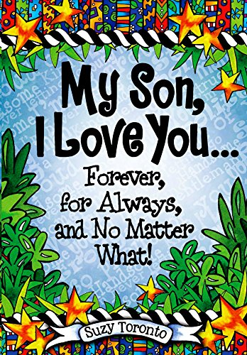 My Son, I Love You Forever, for Always, and No Matter What! by Suzy Toronto | Blue Mountain Arts Heart-to-Heart Hardcover Gift Book, 7.3 x 5.2 in., 44 pages | Birthday, Graduation, or Christmas Gift