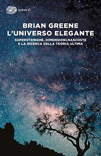 L'universo elegante: Superstringhe, dimensioni nascoste e la ricerca della teoria ultima (Super ET)