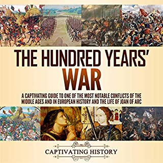 The Hundred Years' War: A Captivating Guide to One of the Most Notable Conflicts of the Middle Ages and in European History and the Life of Joan of Arc audiobook cover art