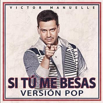 Si Tú Me Besas (Pop Version)