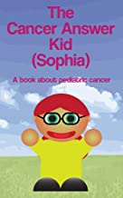 The Cancer Answer Kid (Sophia): A book about pediatric cancer. (Books Just For Us 1)