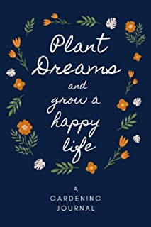 Plant Dreams and Grow a Happy Life: A Gardening Journal (Diary and Journals)