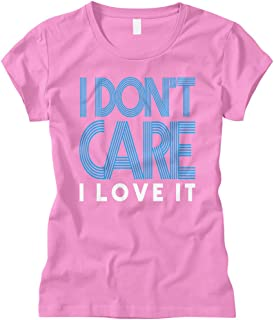 Women's I Don't Care I Love It Fitted T-Shirt