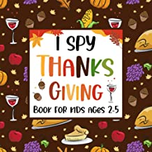 I Spy Thanksgiving Book For Kids Ages 2-5: A Fun Activity Coloring And Guessing Game For Toddler & Preschool Children, Tha...
