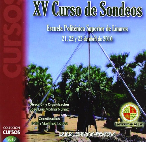 XV Curso de sondeos: Escuela Politécnica Superior de Linares 21, 22, Y 23 de Abril de 2010 (CD Curs