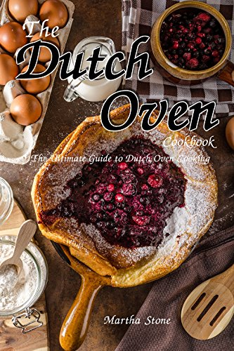 The Dutch Oven Cookbook: The Ultimate Guide to Dutch Oven Cooking (English Edition)