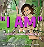 The I AM Alphabet: Positive Affirmations from A - Z
