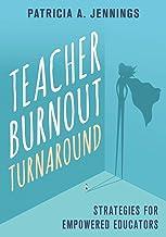 Teacher Burnout Turnaround: Strategies for Empowered Educators