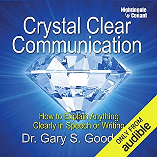 Crystal Clear Communication     How to Explain Anything Clearly in Speech or Writing              By:                                                                                                                                 Gary S Goodman                               Narrated by:                                                                                                                                 Gary S Goodman                      Length: 4 hrs and 18 mins     10 ratings     Overall 3.8