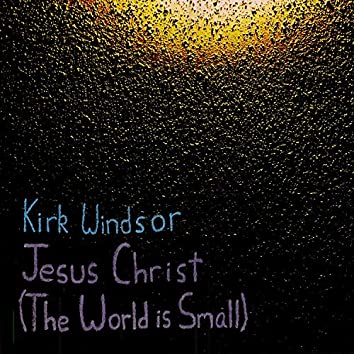 Jesus Christ (The World Is Small)