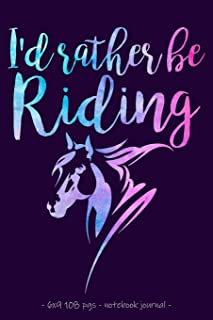 I'D RATHER BE RIDING Notebook Journal: Horse Equestrian Rider Lesson Diary Girl Gift 6x9 (Horseback Riders)